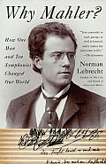 Why Mahler?: How One Man and Ten Symphonies Changed Our World Cover