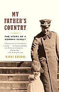 My Fathers Country The Story of a German Family