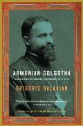 Armenian Golgotha A Memoir of the Armenian Genocide 1915 1918