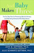 And Baby Makes Three: the Six-step Plan for Preserving Marital Intimacy and Rekindling Romance After Baby Arrives (07 Edition)