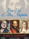 Peter, Paul, & Mary Magdalene: The Followers of Jesus in History and Legend