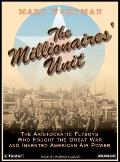 Millionaires Unit The Aristocratic Flyboys Who Fought the Great War & Invented American Air Power