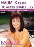 Naomi's Guide to Aging Gratefully: Facts, Myths, and Good News for Boomers