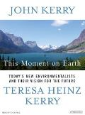 This Moment on Earth: Today's New Environmentalists and Their Vision for the Future