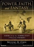 Power, Faith, and Fantasy: America in the Middle East, 1776 to the Present Cover