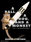 A Ball, a Dog, and a Monkey: 1957---The Space Race Begins