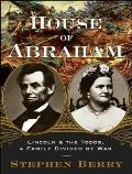 House of Abraham Lincoln & the Todds a Family Divided by War