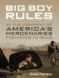 Big Boy Rules: In the Company of America's Mercenaries Fighting in Iraq
