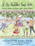 If the Buddha Had Kids: Raising Children to Create a More Peaceful World (Buddha Guides) Cover