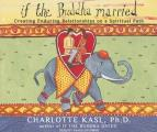If the Buddha Married: Creating Enduring Relationships on a Spiritual Path (Buddha Guides) Cover