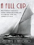 Full Cup: Sir Thomas Lipton's Extraordinary Life and His Quest for the America's Cup