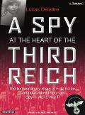A Spy at the Heart of the Third Reich: He Extraordinary Life of Fritz Kolbe, America's Most Important Spy in World War II