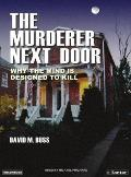 Murderer Next Door: Why the Mind Is Designed to Kill