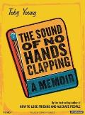 The Sound of No Hands Clapping: A Memoir