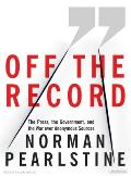 Off the Record: The Press, the Government, and the War Over Anonymous Sources