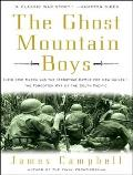 The Ghost Mountain Boys: Their Epic March and the Terrifying Battle for New Guinea---The Forgotten War of the South Pacific