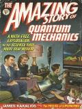 Amazing Story of Quantum Mechanics: A Math-Free Exploration of the Science That Made Our World