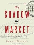 Shadow Market: How a Group of Wealthy Nations and Powerful Investors Secretly Dominate the World