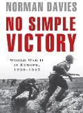 No Simple Victory: World War II in Europe, 19391945