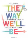 The Way We'll Be: The Zogby Report on the Transformation of the American Dream Cover