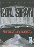 The Fatal Strain: On the Trail of Avian Flu and the Coming Pandemic