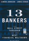 13 Bankers: The Wall Street Takeover and the Next Financial Meltdown Cover