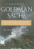 Chasing Goldman Sachs: How the Masters of the Universe Melted Wall Street Down.and Why They'll Take Us to the Brink Again