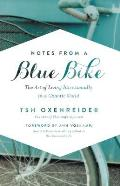 Notes from a Blue Bike The Art of Living Intentionally in a Chaotic World