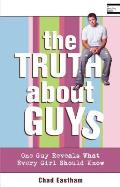 Truth about Guys One Guy Reveals What Every Girl Should Know