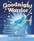 Goodnight Warrior: Bedtime Bible Stories, Devotions, & Prayers (God's Mighty Warrior)