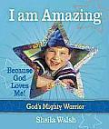 I Am Amazing: Because God Loves Me! (God's Mighty Warrior)