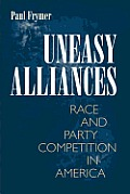 Uneasy Alliances: Race and Party Competition in America (New in Paper)