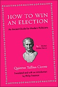 How to Win an Election: An Ancient Guide for Modern Politicians Cover