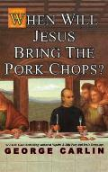 When Will Jesus Bring the Pork Chops? Cover