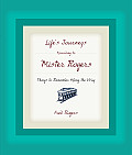 Lifes Journeys According to Mister Rogers Things to Remember Along the Way