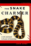 The Snake Charmer: A Life and Death in Pursuit of Knowledge Cover