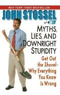 Myths, Lies, and Downright Stupidity: Get Out the Shovel -- Why Everything You Know Is Wrong Cover