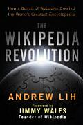 Wikipedia Revolution How a Bunch of Nobodies Created the Worlds Greatest Encyclopedia