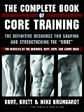 "The Complete Book of Core Training: The Definitive Resource for Shaping and Strengthening the ""Core"" -- The Muscles of the Abdomen, Butt, Hips, and Lo Cover"