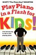 Play Piano in a Flash for Kids: A Fun and Easy Way for Kids to Start Playing the Piano