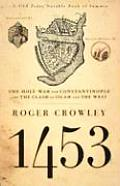 1453: The Holy War For Constantinople & The Clash Of Islam & The West by Roger Crowley