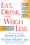 Eat, Drink, & Weigh Less: A Flexible and Delicious Way to Shrink Your Waist Without Going Hungry