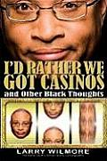 Id Rather We Got Casinos & Other Black Thoughts
