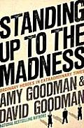 Standing Up to the Madness: Ordinary Heroes in Extraordinary Times Cover