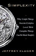 Simplexity: Why Simple Things Become Complex (and How Complex Things Can Be Made Simple) Cover