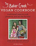 The Baker Creek Vegan Cookbook: Traditional Ways to Cook, Preserve, and Eat the Harvest Cover
