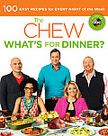Chew Whats for Dinner 100 Easy Recipes for Every Night of the Week
