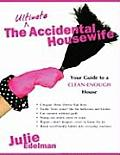 Ultimate Accidental Housewife Your Guide to a Clean Enough House