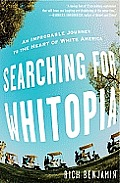 Searching for Whitopia An Improbable Journey to the Heart of White America