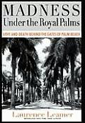Madness Under the Royal Palms Love & Death Behind the Gates of Palm Beach